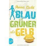 """Blau ist gr�ner als Gelb: Romanvon """"Anna Licht"""""""