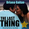 The Last Thing (       UNABRIDGED) by Briana Gaitan Narrated by Chloe Golden