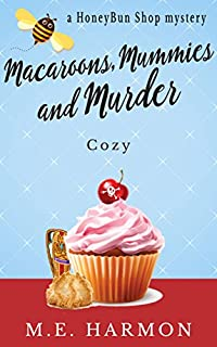 Macaroons, Mummies And Murder: A Cozy Mystery by M.E. Harmon ebook deal