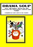 img - for Drama Soup - Over 100 Drama Games, Warm Ups and Energisers for Classrooms, Courses and Camps book / textbook / text book