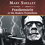 Frankenstein, or The Modern Prometheus Audiobook by Mary Wollstonecraft Shelley Narrated by Simon Vance