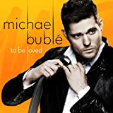 MICHAEL BUBLE-TO BE LOVED
