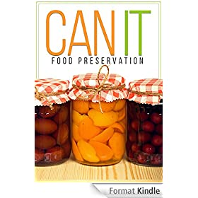 CAN IT! How To Can, Preserve, And Store Your Food In Jars (English Edition)