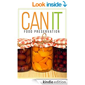 CAN IT! How To Can, Preserve, And Store Your Food In Jars