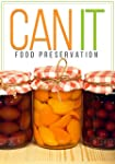 CAN IT! How To Can, Preserve, And Sto...