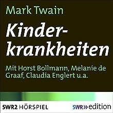 Kinderkrankheiten Hörspiel von Mark Twain Gesprochen von: Horst Bollmann, Melanie de Graaf, Claudia Englert, Maria Falkenhagen, Siegfried Meisner