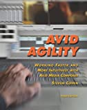 Avid Agility: Working Faster and More Intuitively with Avid Media Composer, Third Edition