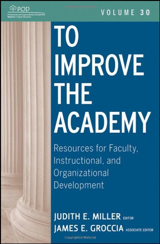 To Improve the Academy: Resources for Faculty, Instructional, and Organizational Development