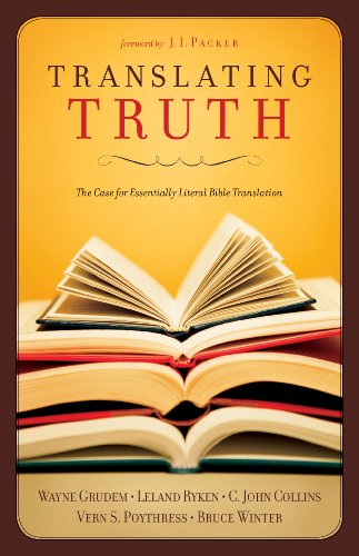 Translating Truth: The Case for Essentially Literal Bible Translation