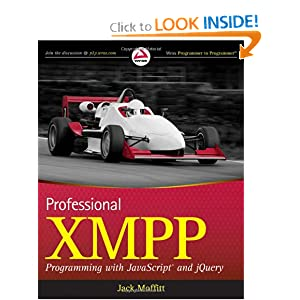 Professional XMPP Programming with JavaScript and jQuery (Wrox Programmer to Programmer) Jack Moffitt