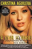 Pier Dominguez Christina Aguilera: A Star Is Made: The Unauthorized Biography