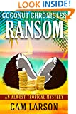 Coconut Chronicles: Ransom: A Cozy Mystery Adventure (An Almost Tropical Mystery Book 2)