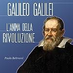 Galileo Galilei: L'anima della rivoluzione | Paolo Beltrami