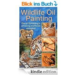 Wildlife Oil Painting: David Stribbling's amazing methods revealed (English Edition)