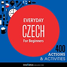 Everyday Czech for Beginners - 400 Actions & Activities (       UNABRIDGED) by  Innovative Language Learning LLC Narrated by  uncredited