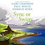 Sync or Swim: A Fable About Workplace Communication and Coming Together in a Crisis | Gary Chapman,Paul White,Harold Myra