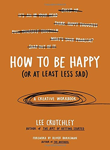 How to Be Happy (Or at Least Less Sad): A Creative Workbook PDF