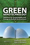 Image of Green Nanotechnology: Solutions for Sustainability and Energy in the Built Environment