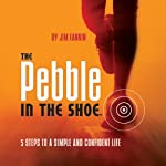 The Pebble in the Shoe: 5 Steps to a Simple Confident Life | Jim Fannin