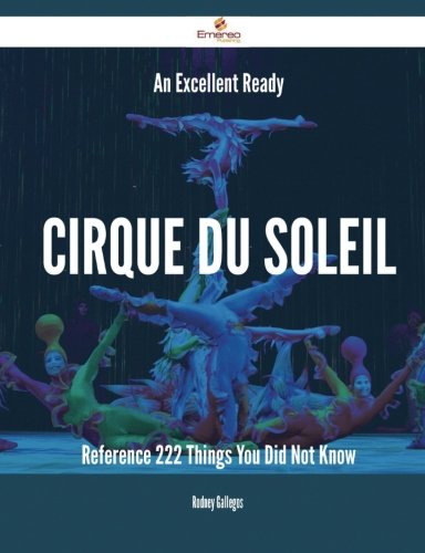 An Excellent Ready Cirque du Soleil Reference - 222 Things You Did Not Know PDF
