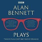 Alan Bennett: Plays: BBC Radio dramatisations | Alan Bennett