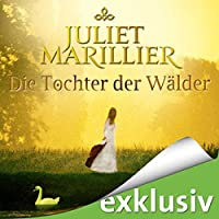Die Tochter der Wälder (Sevenwaters 1) Hörbuch von Juliet Marillier Gesprochen von: Tanja Geke