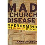 Mad Church Disease: Overcoming the Burnout Epidemicby Anne Jackson