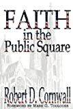 Robert D Cornwall Faith in the Public Square