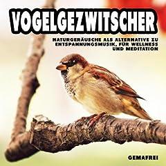 Vogelgezwitscher - Naturger�usche als Alternative zu Entspannungsmusik, f�r Wellness und Meditation (gemafrei)
