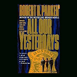 All Our Yesterdays | [Robert B. Parker]