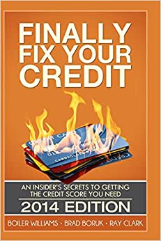 Finally Fix Your Credit: An Insider's Secrets To Getting The Credit Score You Need (2014)