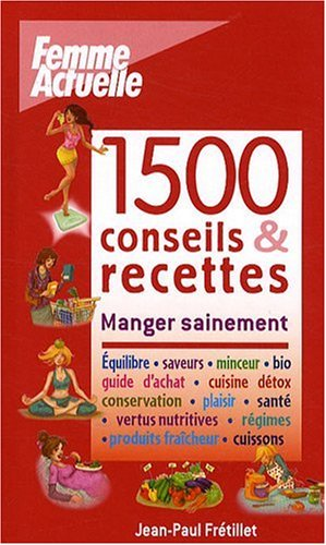 livre 1500 conseils recettes manger sainement. Black Bedroom Furniture Sets. Home Design Ideas