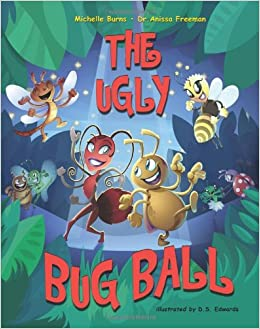 The Ugly Bug Ball: Michelle Burns, Anissa Freeman, D S Edwards