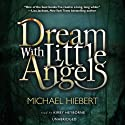 Dream with Little Angels (       UNABRIDGED) by Michael Hiebert Narrated by Kirby Heyborne