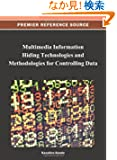 Multimedia Information Hiding Technologies and Methodologies for Controlling Data (Premier Reference Source)