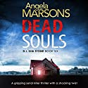 Dead Souls: Detective Kim Stone Crime Thriller Series, Book 6 Audiobook by Angela Marsons Narrated by Jan Cramer