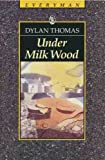 Under Milk Wood: A Play for Voices (Everyman's Classics) (0460870556) by Thomas, Dylan