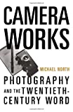 Camera Works: Photography and the Twentieth-Century Word (0195332938) by North, Michael