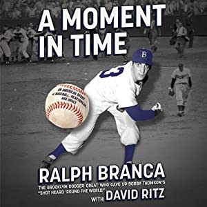 A Moment in Time: An American Story of Baseball, Heartbreak, and Grace | [Ralph Branca, David Ritz]