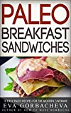 Paleo Breakfast Sandwiches: 10 Easy Paleo Recipes For The Modern Caveman!