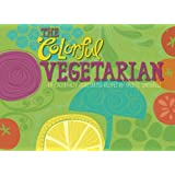 The Colorful Vegetarian: 30 Colorfully Illustrated Recipes (TDAC Single Artist Series) (Volume 1)