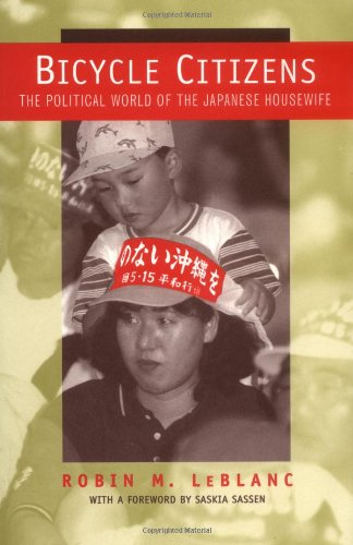 Bicycle Citizens: The Political World of the Japanese Housewife...