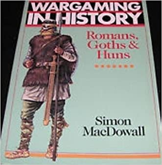 Romans, Goths, and Huns (Wargaming in History Series)