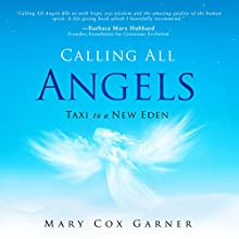 Calling All Angels: Taxi to a New Eden Audiobook by Mary Cox Garner Narrated by Mary Cox Garner