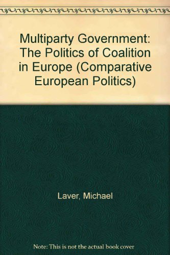 Multiparty Government: The Politics of Coalition in Europe (Comparative European Politics)