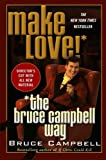 Make Love the Bruce Campbell Way (031231261X) by Campbell, Bruce