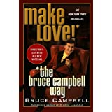 Make Love! the Bruce Campbell Wayby Bruce Campbell