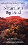 img - for Naturalist's Big Bend: An Introduction to the Trees and Shrubs, Wildflowers, Cacti, Mammals, Birds, Reptiles and Amphibians, Fish, and Insects (Louise Lindsey Merrick Natural Environment) book / textbook / text book