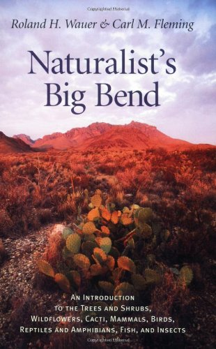 Naturalist's Big Bend: An Introduction to the Trees and Shrubs, Wildflowers, Cacti, Mammals, Birds, Reptiles and Amphibians, Fish, and Insects (Louise Lindsey Merrick Natural Environment (Paperback))