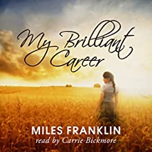 My Brilliant Career (       UNABRIDGED) by Miles Franklin Narrated by Carrie Bickmore